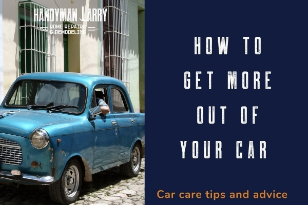 How to Get More Out of Your Car With Simple Car Care Tips and Advice