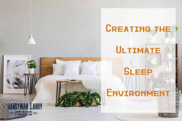 6 Tips To Create Your Ultimate Sleep Environment