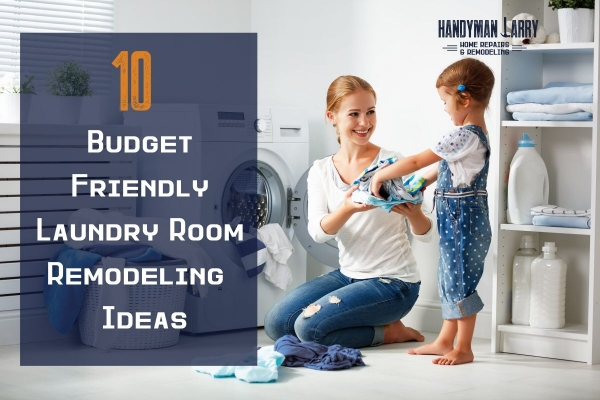 10 Budget Friendly Laundry Room Remodeling Ideas