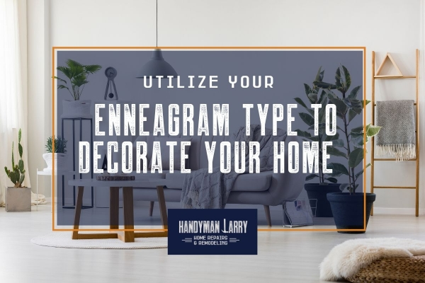 Utilizing Your Enneagram Type To Decorate Your Home