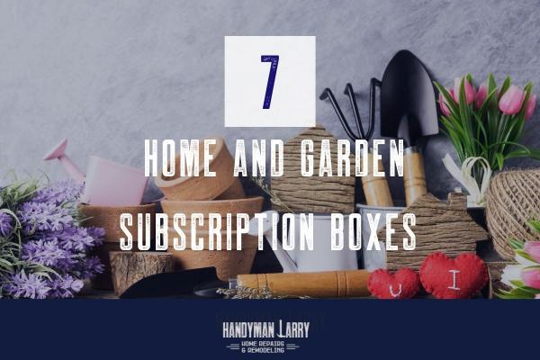 Top 7 Home and Garden Subscription Boxes